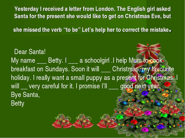 Yesterday I received a letter from London. The English girl asked Santa for t...