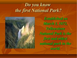 Do you know the first National Park? Established on March 1, 1872, Yellowston