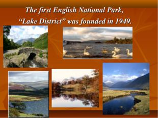 "The first English National Park, ""Lake District"" was founded in 1949."