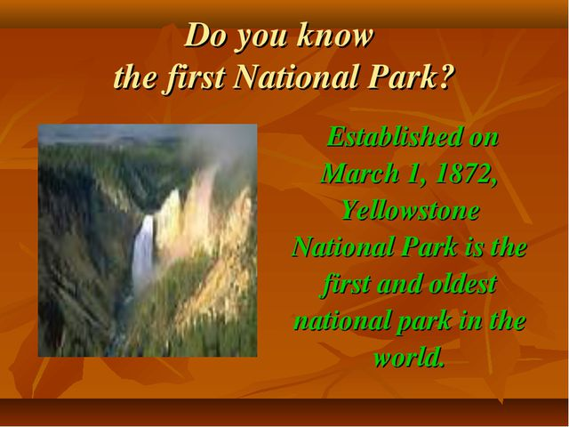 Do you know the first National Park? Established on March 1, 1872, Yellowston...
