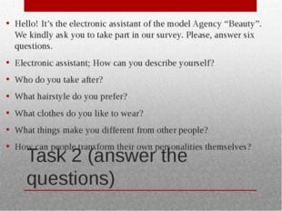 Task 2 (answer the questions) Hello! It's the electronic assistant of the mod