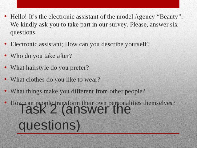 Task 2 (answer the questions) Hello! It's the electronic assistant of the mod...