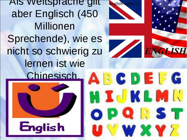 Als Weltsprache gilt aber Englisch (450 Millionen Sprechende), wie es nicht s...