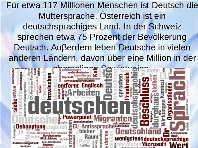 Für etwa 117 Millionen Menschen ist Deutsch die Muttersprache. Österreich ist...