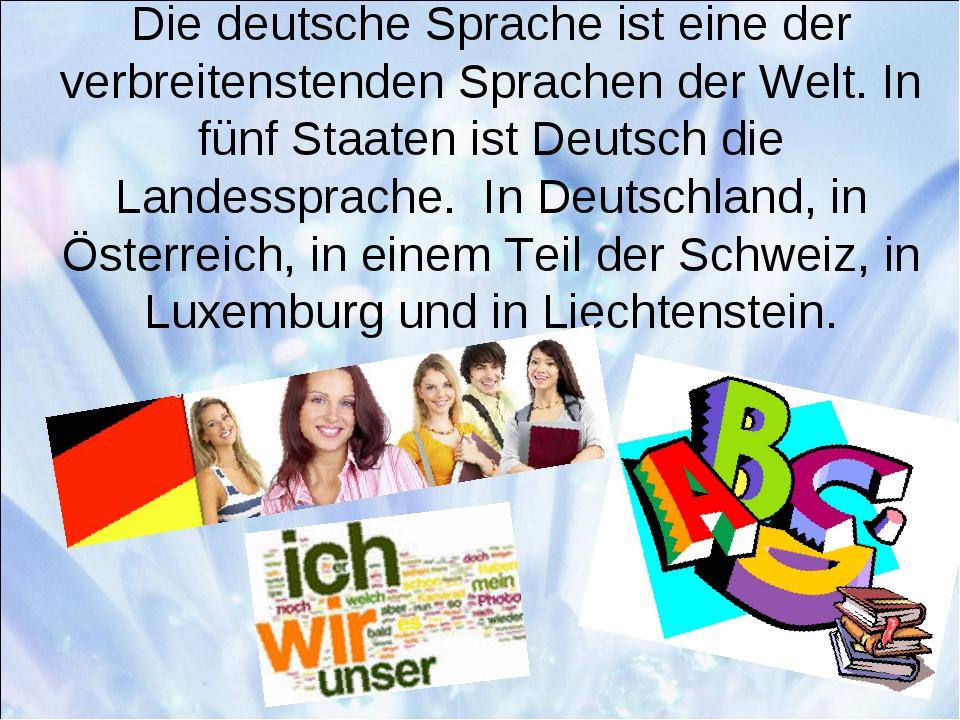 Die deutsche Sprache ist eine der verbreitenstenden Sprachen der Welt. In fün...