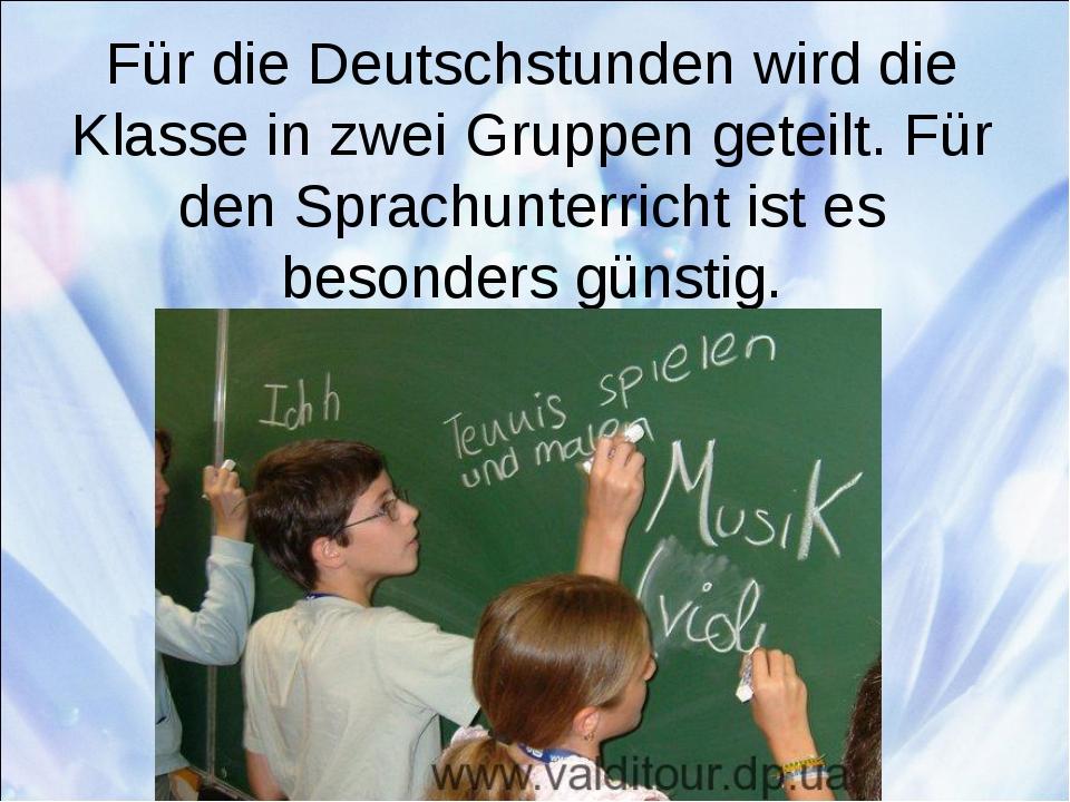 Für die Deutschstunden wird die Klasse in zwei Gruppen geteilt. Für den Sprac...
