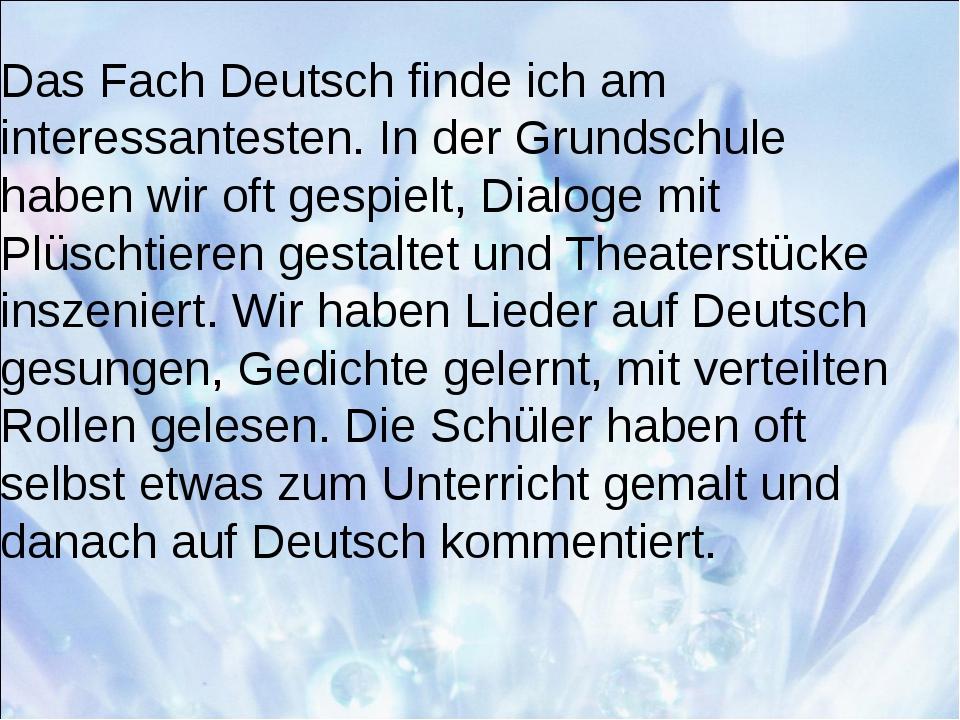 Das Fach Deutsch finde ich am interessantesten. In der Grundschule haben wir...