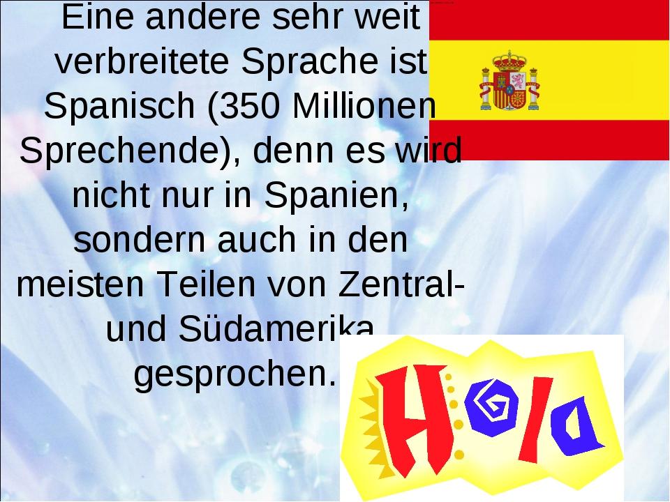 Eine andere sehr weit verbreitete Sprache ist Spanisch (350 Millionen Spreche...