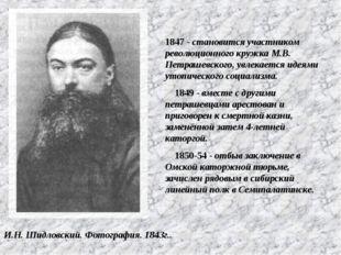 1847 - становится участником революционного кружка М.В. Петрашевского, ув
