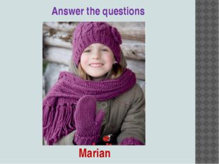 Answer the questions Marian