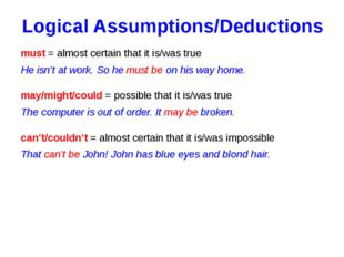 Logical Assumptions/Deductions must = almost certain that it is/was true He i