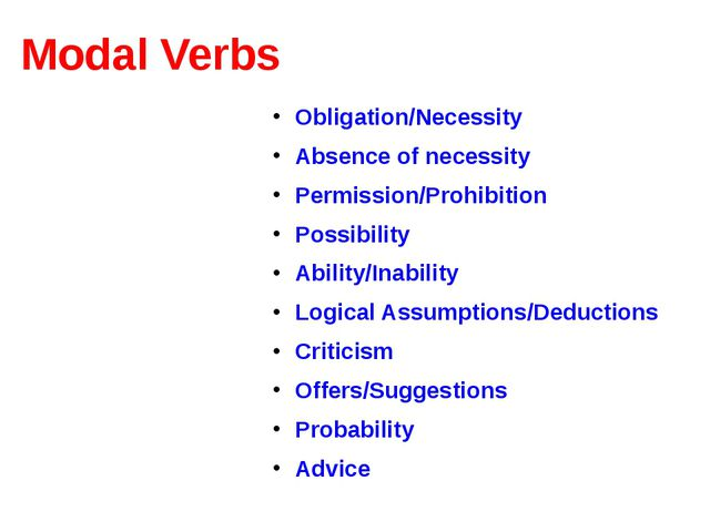 Modal Verbs Obligation/Necessity Absence of necessity Permission/Prohibition...