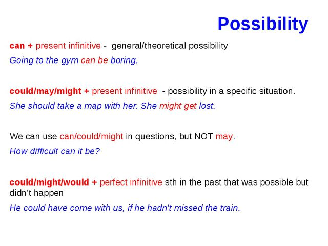 Possibility can + present infinitive - general/theoretical possibility Going...