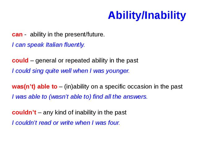 Ability/Inability can - ability in the present/future. I can speak Italian fl...