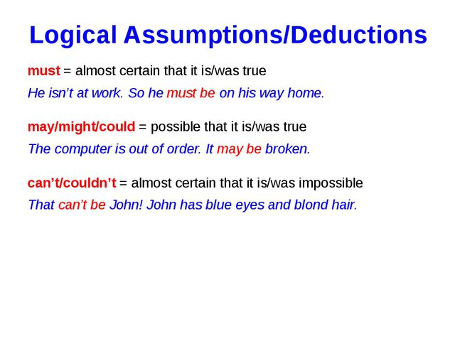 Logical Assumptions/Deductions must = almost certain that it is/was true He i...