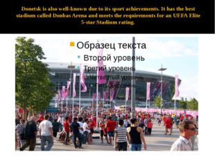 Donetsk is also well-known due to its sport achievements. It has the best sta