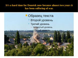 It's a hard time for Donetsk now because almost two years it has been sufferi