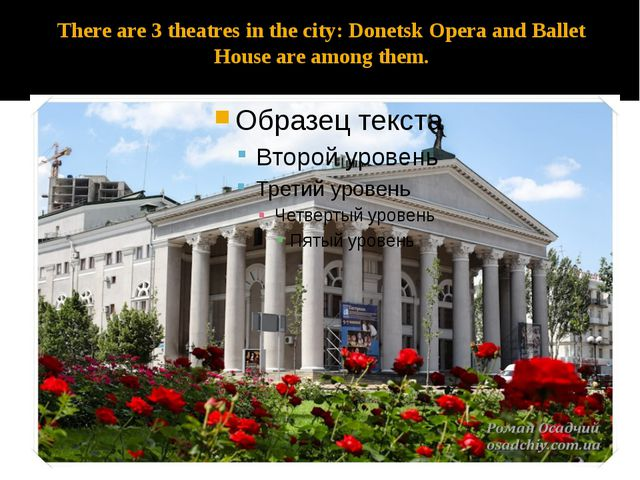 There are 3 theatres in the city: Donetsk Opera and Ballet House are among th...