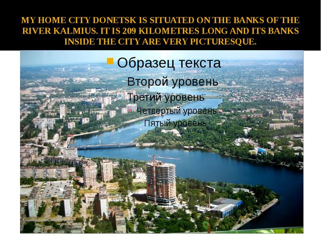 MY HOME CITY DONETSK IS SITUATED ON THE BANKS OF THE RIVER KALMIUS. IT IS 209...