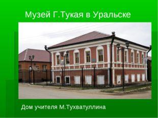 Музей Г.Тукая в Уральске Дом учителя М.Тухватуллина