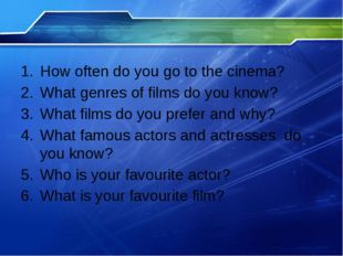 How often do you go to the cinema? What genres of films do you know? What fil