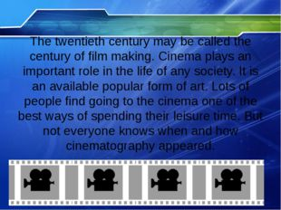 The twentieth century may be called the century of film making. Cinema plays