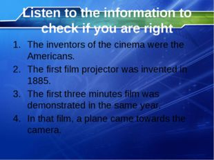 Listen to the information to check if you are right The inventors of the cine