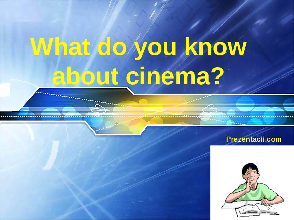 What do you know about cinema? Prezentacii.com