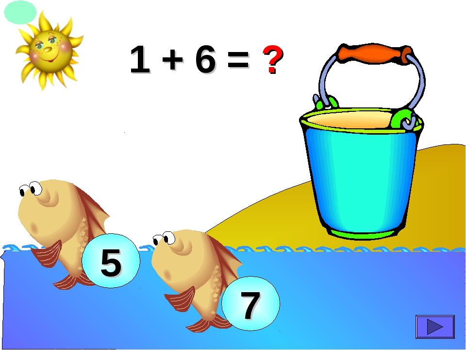1 + 6 = ? 7