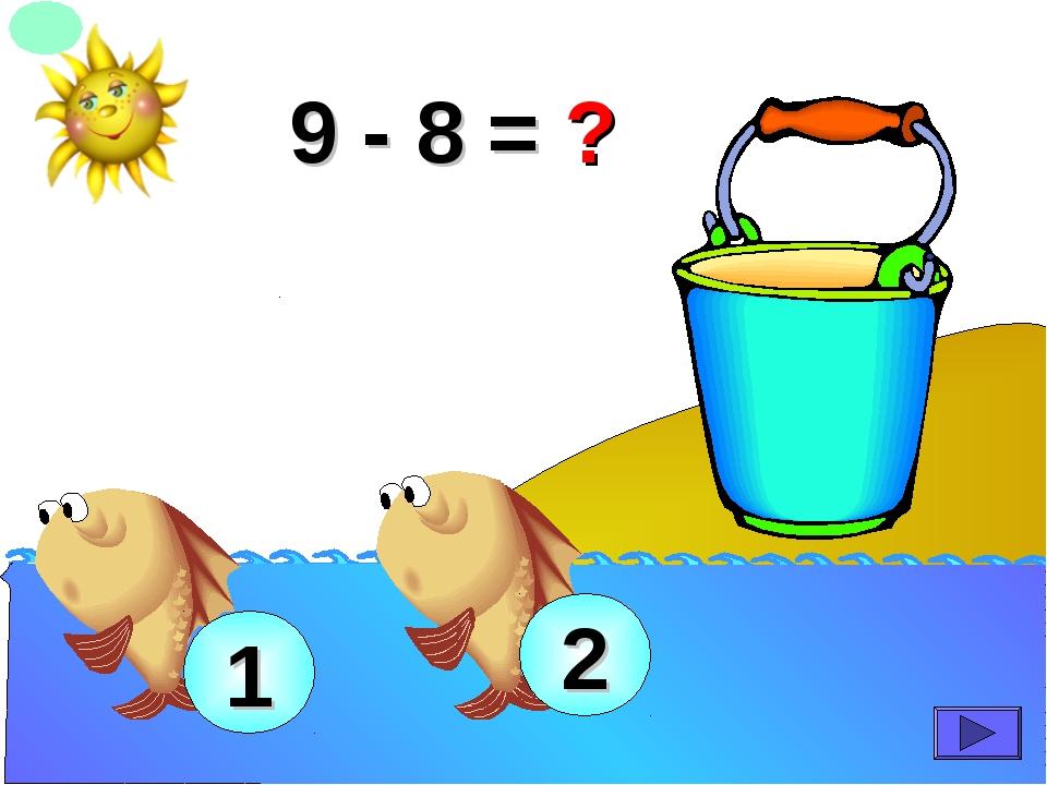 9 - 8 = ? 1