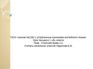 ГБОУ «Школа №1282 с углубленным изучением английского языка» Урок письма в 1