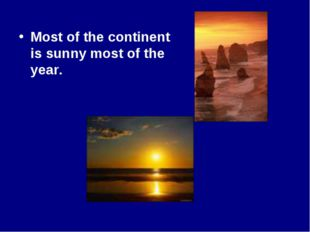 Most of the continent is sunny most of the year.
