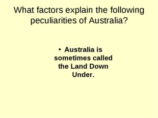 What factors explain the following peculiarities of Australia? Australia is s