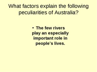 What factors explain the following peculiarities of Australia? The few rivers