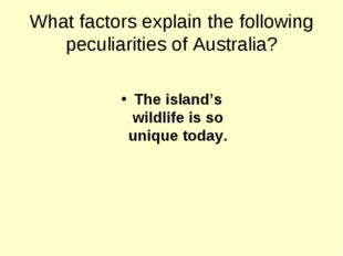What factors explain the following peculiarities of Australia? The island's w