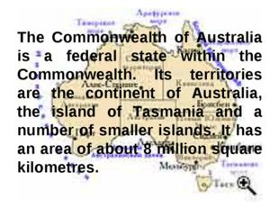 The Commonwealth of Australia is a federal state within the Commonwealth. Its