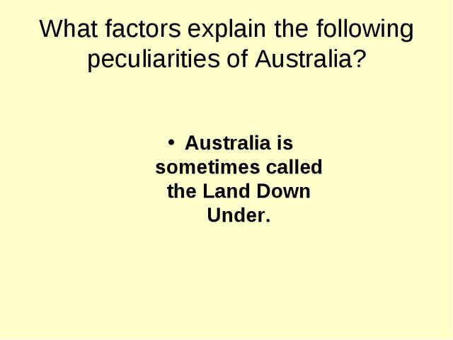 What factors explain the following peculiarities of Australia? Australia is s...