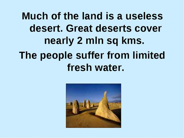 Much of the land is a useless desert. Great deserts cover nearly 2 mln sq kms...