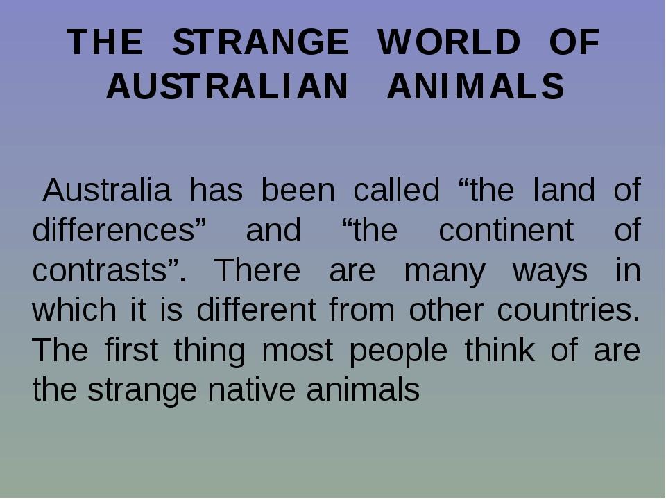 "THE STRANGE WORLD OF AUSTRALIAN ANIMALS Australia has been called ""the land o..."