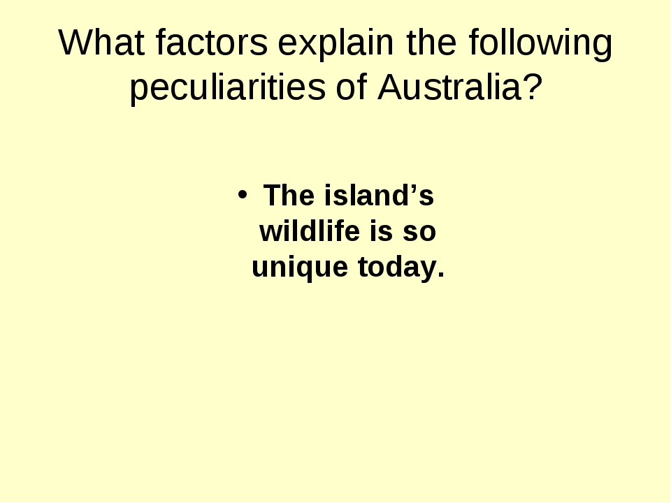 What factors explain the following peculiarities of Australia? The island's w...