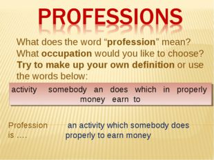 "What does the word ""profession"" mean? What occupation would you like to choos"