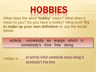 "What does the word ""hobby"" mean? What does it mean to you? Do you have a hobb"