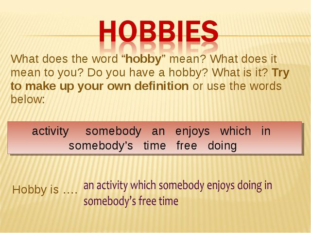 "What does the word ""hobby"" mean? What does it mean to you? Do you have a hobb..."