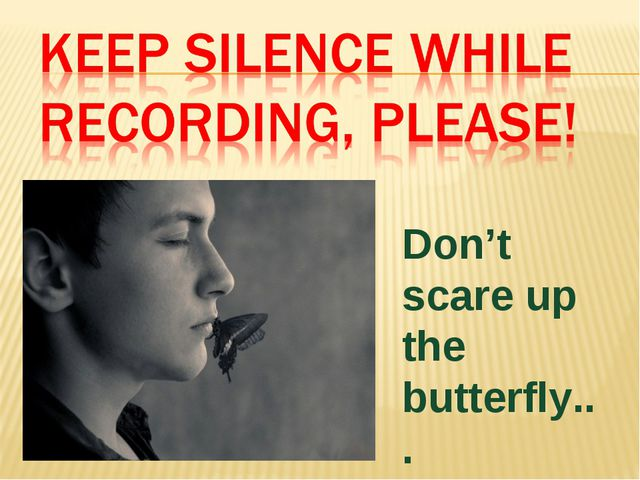 Don't scare up the butterfly...