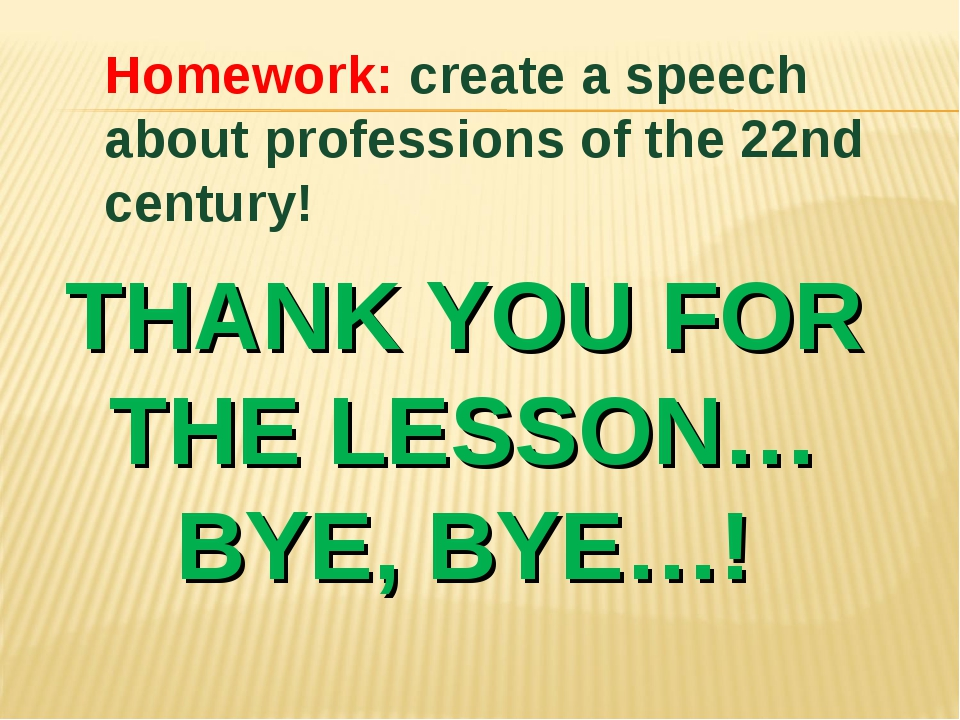 THANK YOU FOR THE LESSON… BYE, BYE…! Homework: create a speech about professi...