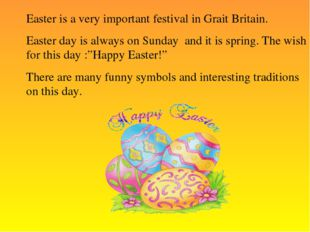 Easter is a very important festival in Grait Britain. Easter day is always on