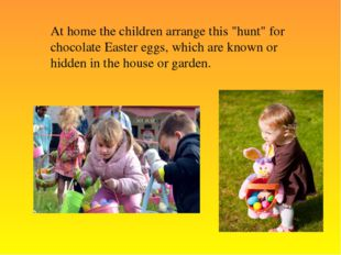 "At home the children arrange this ""hunt"" for chocolate Easter eggs, which are"