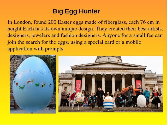 Big Egg Hunter In London, found 200 Easter eggs made of fiberglass, each 7...