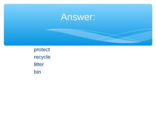 protect recycle litter bin Answer: