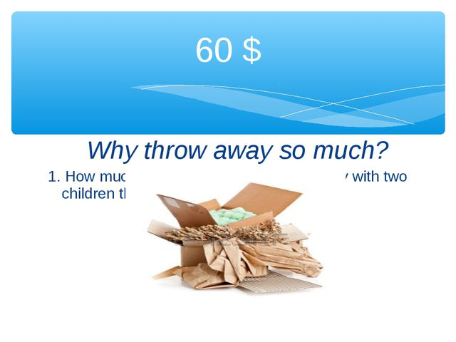Why throw away so much? 1. How much paper does a European family with two ch...